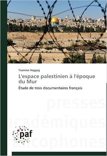 L'espace palestinien à l'époque du Mur: Étude de trois documentaires français (Omn.Pres.Franc.)