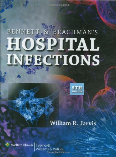 Bennett and Brachman's Hospital Infections (HOSPITAL INFECTIONS (BENNETT/BRACHMAN))
