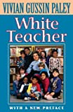 White Teacher, Paley, Vivian Gussin, 0674002733