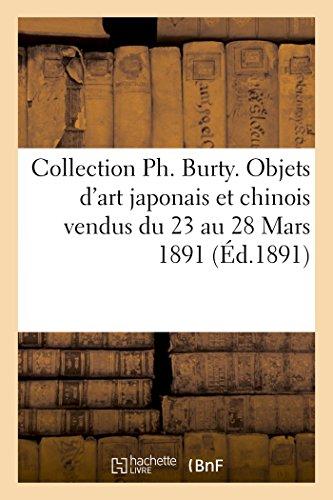 Collection Ph. Burty. Objets d'Art Japonais Et Chinois Vendus Du 23 Au 28 Mars 1891 (Generalites) (French Edition)