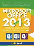 img - for Microsoft office - 2013 Outlook, Visio, InfoPath designer, Filler Book - Vol 3: Explore Microsoft office outlook create e-mail, appointment, people ... in InfoPath filler, Lync for communication. book / textbook / text book