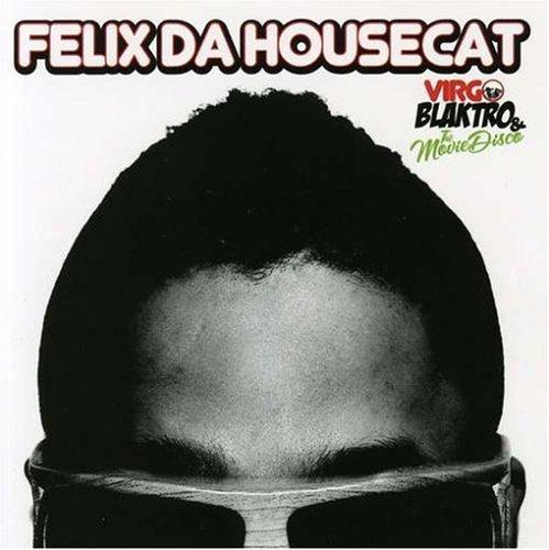 Felix Da Housecat - Virgo Blaktro And The Moviedisco - Zortam Music