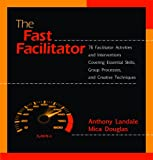 img - for The Fast Facilitator: 76 Facilitator Activities and Interventions Covering Essential Skills, Group Process, and Creative Techniques book / textbook / text book