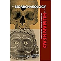 The Bioarchaeology of the Human Head: Decapitation, Decoration, and Deformation