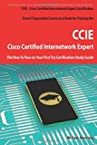Cisco Certified Internetwork Expert - CCIE Certification Exam Preparation Course in a Book for Passing the Cisco Certified Internetwork Expert - CCIE Exam - the How to Pass on Your First Try Certification Study Guide, William Manning, 174244251X