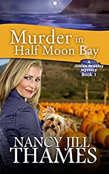 Murder in Half Moon Bay: A Jillian Bradley Mystery, Book 1 by [Thames, Nancy Jill]