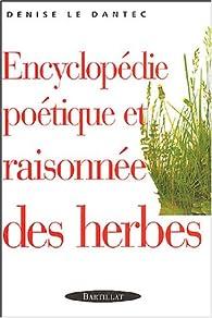 Encyclopédie poétique et raisonnée des herbes par Denise  Le Dantec