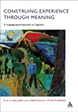 Construing Experience Through Meaning : A Language-Based Approach to Cognition, Matthiessen, Christian M. I M. and Halliday, M. A. K., 0826488927