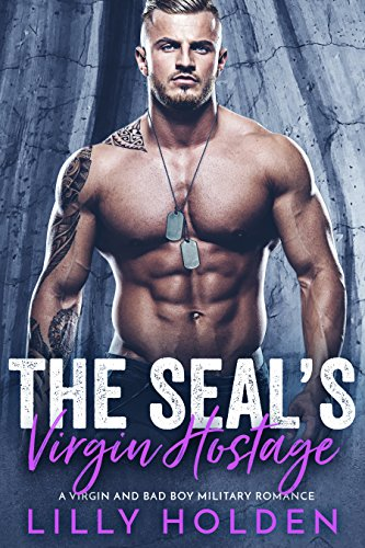 The SEAL's Virgin Hostage: A Virgin and Bad Boy Military Romance (SEAL Mercenaries Book 3) by [Holden, Lilly]