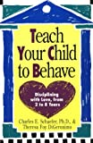 Teach Your Child to Behave, Charles E. Schaefer and Theresa Foy DiGeronimo, 0452265746