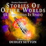 Stories of Other Worlds: A Honeymoon in Space | George Griffith