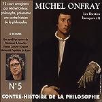 Contre-histoire de la philosophie 5.2: Les libertins baroques - De Pierre Charron à Cyrano de Bergerac | Michel Onfray