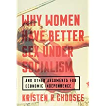 Why Women Have Better Sex Under Socialism: And Other Arguments for Economic Independence