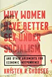 img - for Why Women Have Better Sex Under Socialism: And Other Arguments for Economic Independence book / textbook / text book