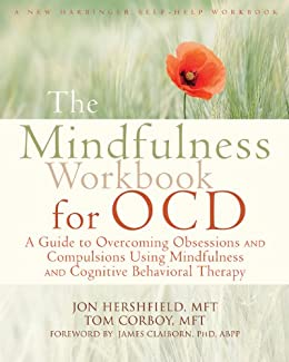 The Mindfulness Workbook for OCD: A Guide to Overcoming Obsessions and Compulsions Using Mindfulness and Cognitive Behavioral Therapy (New Harbinger Self-help Workbooks) by [Hershfield, Jon, Corboy, Tom]