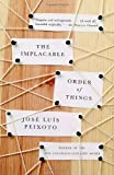 The Implacable Order of Things, José Luis Peixoto, 030738828X