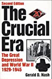 The Crucial Era : The Great Depression and WWII, 1929-1945, Nash, Gerald D., 0312036310