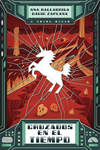 Descargar Libro Cruzados En El Tiempo: Viajes En El Tiempo, Héroes, Unicornios, Dragones Y Monstruos Despiadados. Ana Ballabriga