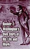 Booker T. Washington's Own Story of His Life and Work, Booker T. Washington, 141010799X