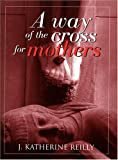 A Way of the Cross for Mothers, J. Katherine Reilly, 0809152231