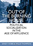 Out of the Burning House: Political Socialization in the Age of Affluence, Sandy Hobbs, Willie Thompson, 1443828580