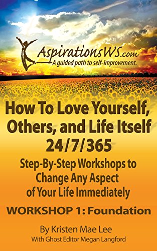 How To Love Yourself, Others, and Life Itself 24/7/365: Step-By-Step Workshops to Change Any Aspect of Your Life Immediately (WORKSHOP 1: - 365 Shop