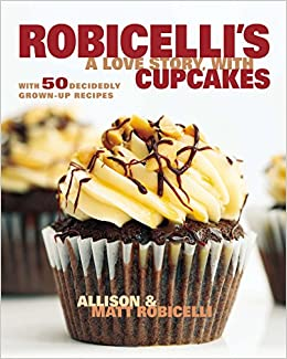 Robicellis A Love Story With Cupcakes 50 Decidedly Grown Up