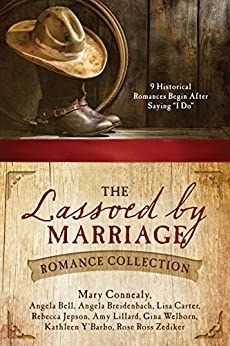 "The Lassoed by Marriage Romance Collection: 9 Historical Romances Begin After Saying ""I Do"" by [Bell, Angela, Breidenbach, Angela, Carter, Lisa, Connealy, Mary, Jepson, Rebecca, Lillard, Amy, Welborn, Gina, Y'Barbo, Kathleen, Zediker, Rose Ross]"