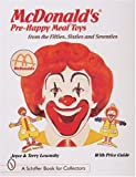 img - for McDonald's(r) Pre-Happy Meal(r) Toys from the Fifties, Sixties, and Seventies (Schiffer Book for Collectors) book / textbook / text book