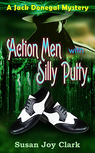 Action Men with Silly Putty: A Jack Donegal Mystery (Jack Donegal Mysteries Book 1) by [Clark, Susan Joy]