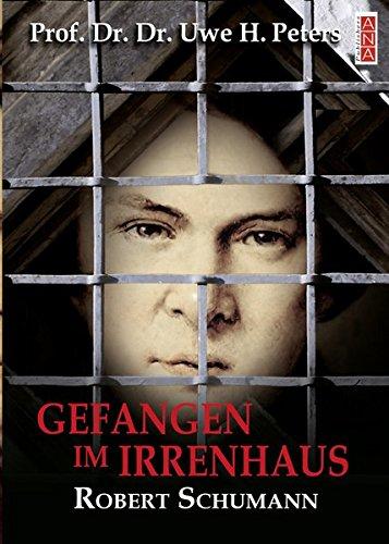 Gefangen im Irrenhaus: Robert Schumann