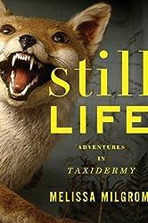 Still Life: Adventures in Taxidermy by Melissa Milgrom (2010-03-08)