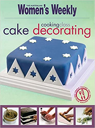 Cooking Class: Cake Decorating (The Australian Women's Weekly Essentials)