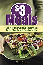 3 dollar Meals: Feed Your Family Delicious Healthy Meals for Less than the Cost of a Gallon of Milk