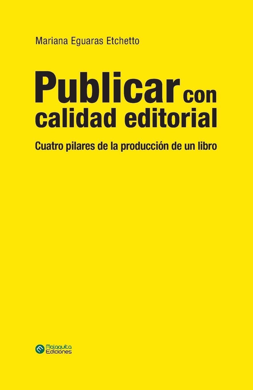 Publicar con calidad editorial: Cuatro pilares de la producción de un libro Tapa blanda – 10 oct 2017 Mariana Eguaras Etchetto Independently published 1549952269 Design / Book