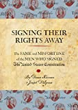 img - for Signing Their Rights Away: The Fame and Misfortune of the Men Who Signed the United States Constitution book / textbook / text book