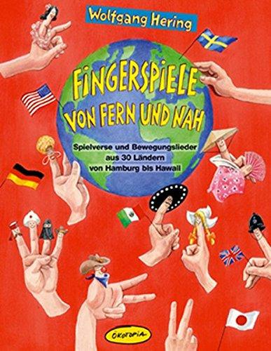 Fingerspiele von fern und nah: Spielverse und Bewegungslieder aus 30 Ländern von Hamburg bis Hawaii (Praxisbücher für den pädagogischen Alltag)