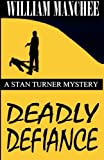 img - for Deadly Defiance: A Stan Turner Mystery by William Manchee (2011-08-09) book / textbook / text book