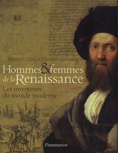 Hommes et femmes de la Renaissance : Les inventeurs du monde moderne