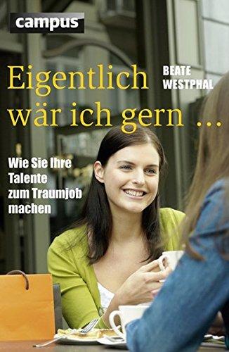 Eigentlich wär ich gern ...: Wie Sie Ihre Talente zum Traumjob machen Broschiert – 9. August 2010 Beate Westphal Anne Jacoby Campus Verlag 3593390965