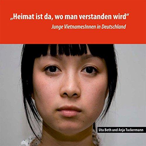 """""""Heimat ist da, wo man verstanden wird"""": Junge VietnamesInnen in Deutschland"""