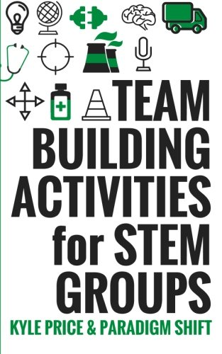 Team Building Activities for STEM Groups: 50 Fun Activities to Keep STEM Learners Engaged! (Team Building Activities for
