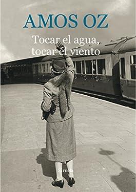 Tocar el agua, tocar el viento (Biblioteca Amos Oz nº 9) (Spanish Edition)