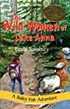 img - for The Wild Women Of Lake Anna: A Bailey Fish Adventure (Bailey Fish Adventures) book / textbook / text book