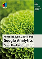 Advanced Web Metrics mit Google Analytics: Praxis-Handbuch