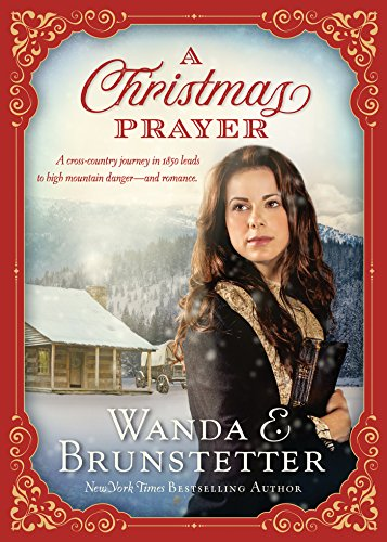 A Christmas Prayer: A cross-country journey in 1850 leads to high mountain danger—and romance. by [Brunstetter, Wanda E.]