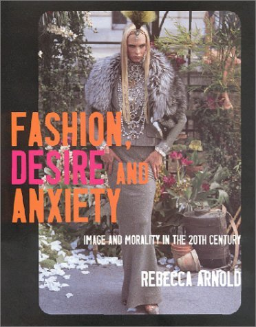 Fashion, Desire and Anxiety: Image and Morality in the Twentieth Century by Rebecca Arnold (2001-03-01)