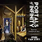 Champion for Hire: Portals of Infinity: Book One | John Van Stry