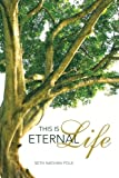 This Is Eternal Life, Seth Nathan Polk, 1462731236