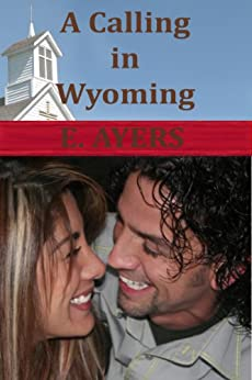 A Calling in Wyoming (Creeds Crossing Book 4) by [Ayers, E]